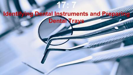 17: 7 Identifying Dental Instruments and Preparing Dental Trays