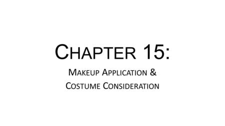 C HAPTER 15: M AKEUP A PPLICATION & C OSTUME C ONSIDERATION.