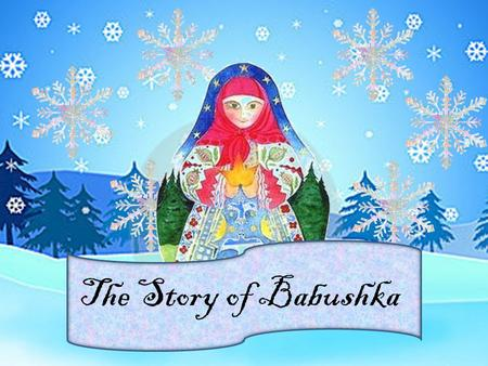 The Story of Babushka. My house is the cleanest in all of Russia.