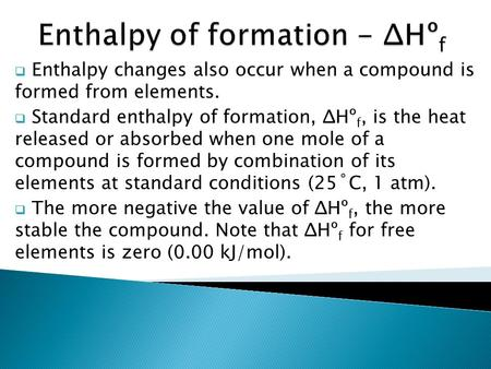  Enthalpy changes also occur when a compound is formed from elements.  Standard enthalpy of formation, ΔHº f, is the heat released or absorbed when one.