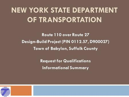 NEW YORK STATE DEPARTMENT OF TRANSPORTATION Route 110 over Route 27 Design-Build Project (PIN 0112.57, D900027) Town of Babylon, Suffolk County Request.