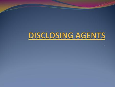 .. DISCLOSING AGENTS A disclosing agent is a preparation in liquid, tablet, or lozenge form that contain a dye or other coloring agent In dentistry, a.