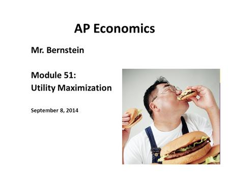 Mr. Bernstein Module 51: Utility Maximization September 8, 2014