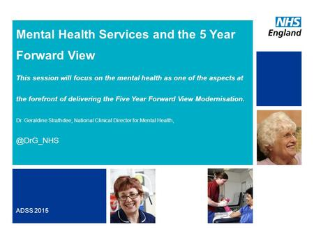 NHS | Presentation to [XXXX Company] | [Type Date]1 Mental Health Services and the 5 Year Forward View This session will focus on the mental health as.