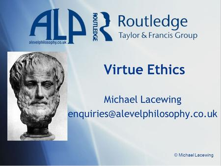© Michael Lacewing Virtue Ethics Michael Lacewing