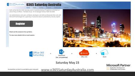 Accessible content is available upon request. Saturday May 23 www.o365SaturdayAustralia.com.