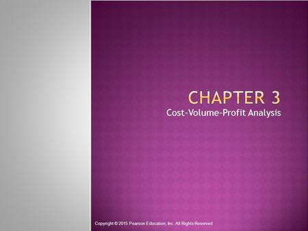 Cost-Volume-Profit Analysis Copyright © 2015 Pearson Education, Inc. All Rights Reserved.