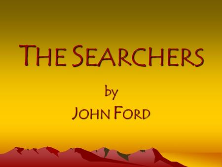 "T HE S EARCHERS by J OHN F ORD. Q: What do the following have in common? Buddy Holly's 1957 hit ""That'll Be The Day"" Sergio Leone's film Once Upon a Time."