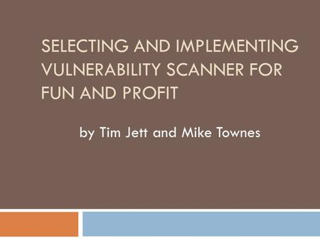 SELECTING AND IMPLEMENTING VULNERABILITY SCANNER FOR FUN AND PROFIT by Tim Jett and Mike Townes.