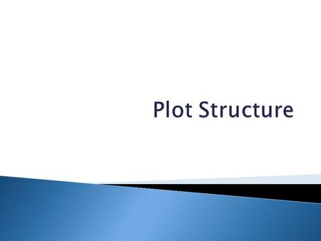  Plot: the structure and relationship of actions and events in a text.