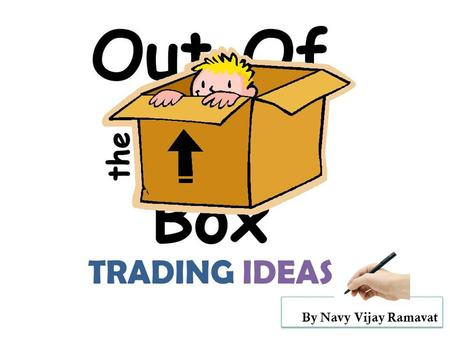 TRADING IDEAS By Navy Vijay Ramavat. Arbitrage OpportunityView Based Scaling Tomorrow's Heroes Algorithms Trading Ideas.