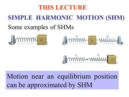 Motion near an equilibrium position can be approximated by SHM
