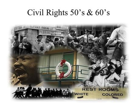Civil Rights 50's & 60's. NAACP The National Association for the Advancement of Colored People. Advance civil rights. Black voter registration. Legislative.