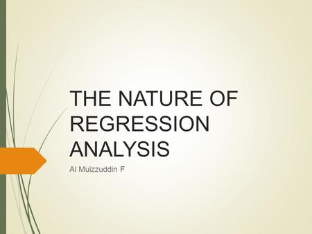 THE NATURE OF REGRESSION ANALYSIS Al Muizzuddin F.