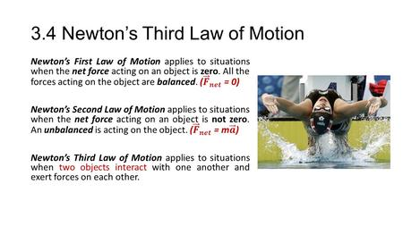 3.4 Newton's Third Law of Motion. Another way to illustrate Newton's Third Law is to consider a person standing on a skateboard: As the person pushes.