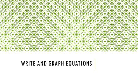 WRITE AND GRAPH EQUATIONS. Learning Goal for Focus 2(HS.A-CED.A.1, 2 & 3, HS.A-REI.A.1, HS.A-REI.B.3): The student will create equations from multiple.