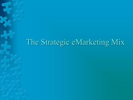 "The Strategic eMarketing Mix eProduct Strategy n Always ask… ""what business are we in"", ""what are our core competencies"" n Products can be reengineered."
