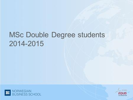 MSc Double Degree students 2014-2015. We are Ellen Tobiasson Senior Advisor – International Office Sandra Martinez MSc Double degree MSc thesis.