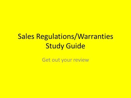 Sales Regulations/Warranties Study Guide Get out your review.