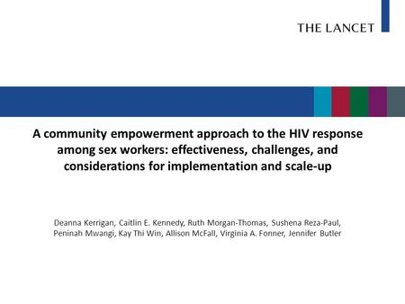 A community empowerment approach to the HIV response among sex workers: effectiveness, challenges, and considerations for implementation and scale-up Deanna.