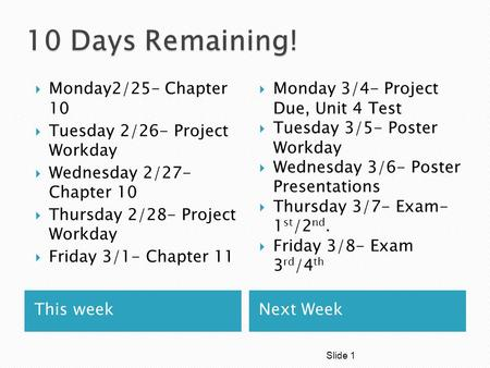 This weekNext Week  Monday2/25- Chapter 10  Tuesday 2/26- Project Workday  Wednesday 2/27- Chapter 10  Thursday 2/28- Project Workday  Friday 3/1-