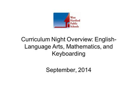 Curriculum Night Overview: English- Language Arts, Mathematics, and Keyboarding September, 2014.
