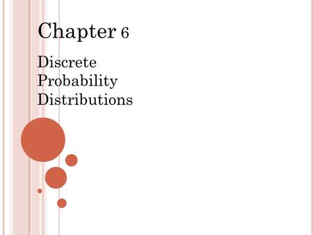Chapter 6 Discrete Probability Distributions. D EFINITIONS  Random variable a variable (typically represented by x) that has a single numerical value,