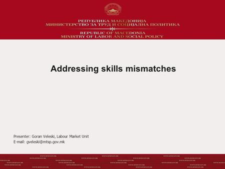 Addressing skills mismatches Presenter: Goran Veleski, Labour Market Unit