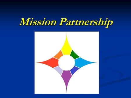 Mission Partnership. Five Marks of Mission To proclaim the good news of the Kingdom To teach, baptise and nurture new believers To respond to human need.