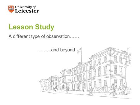 Lesson Study A different type of observation…… ……..and beyond.