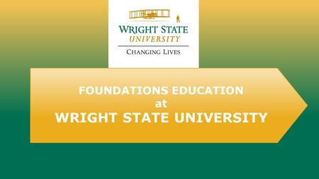 FOUNDATIONS EDUCATION at WRIGHT STATE UNIVERSITY.