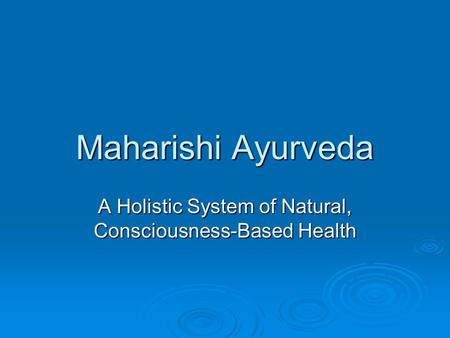 A Holistic System of Natural, Consciousness-Based Health