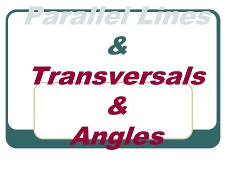 Parallel Lines & Transversals & Angles