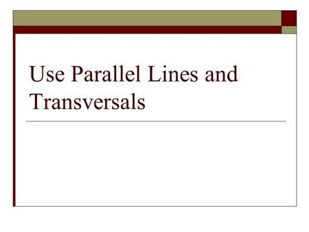Use Parallel Lines and Transversals. Let's Investigate! 12 34 56 78.