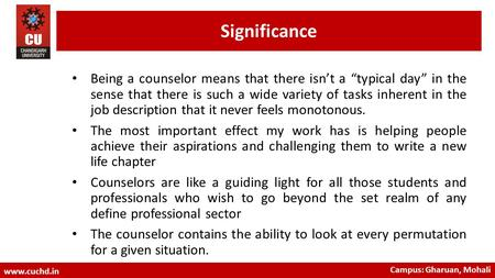 "Significance Being a counselor means that there isn't a ""typical day"" in the sense that there is such a wide variety of tasks inherent in the job description."