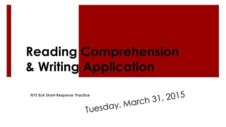 Reading Comprehension & Writing Application NYS ELA Short-Response Practice Tuesday, March 31, 2015.