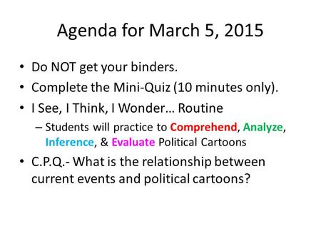 Agenda for March 5, 2015 Do NOT get your binders. Complete the Mini-Quiz (10 minutes only). I See, I Think, I Wonder… Routine – Students will practice.
