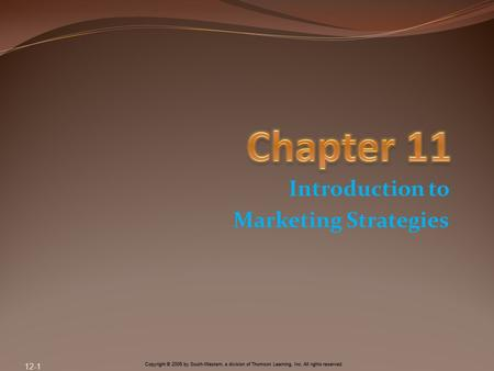 Copyright © 2005 by South-Western, a division of Thomson Learning, Inc. All rights reserved. Introduction to Marketing Strategies 12-1.