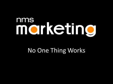 No One Thing Works. nms-marketing.comOutsourced Sales & Marketing.