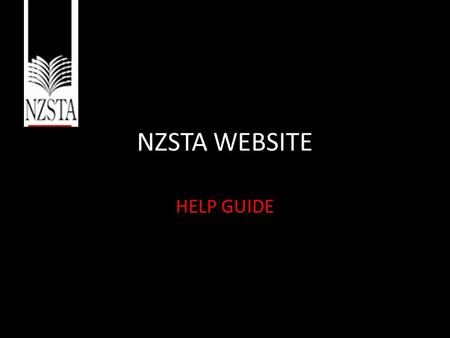 NZSTA WEBSITE HELP GUIDE. REGISTRATION Easy registration to access members area.