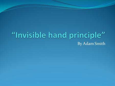 """Invisible hand principle"""