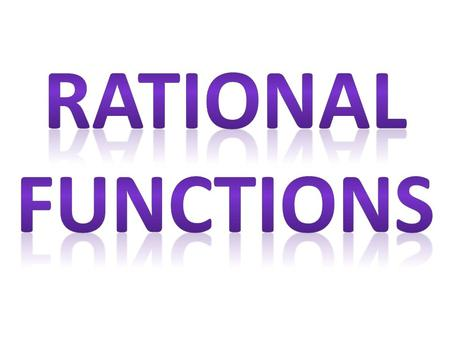 A rational function is a function of the form: where p and q are polynomials.