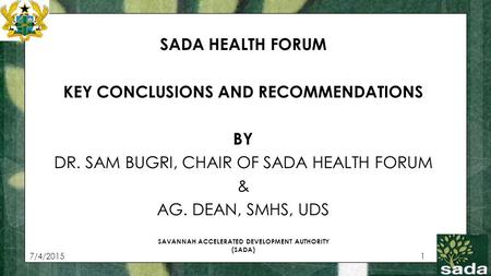 7/4/20151 SAVANNAH ACCELERATED DEVELOPMENT AUTHORITY (SADA) SADA HEALTH FORUM KEY CONCLUSIONS AND RECOMMENDATIONS BY DR. SAM BUGRI, CHAIR OF SADA HEALTH.