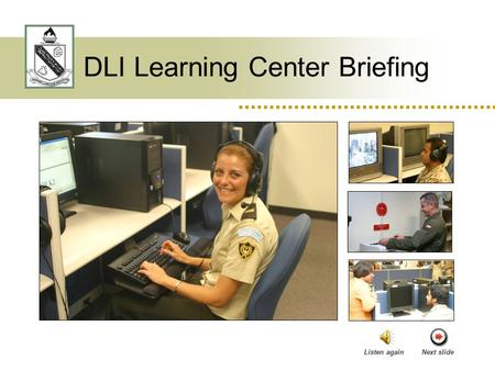 DLI Learning Center Briefing Listen againNext slide.