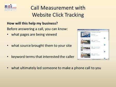 Call Measurement with Website Click Tracking How will this help my business? Before answering a call, you can know: what pages are being viewed what source.
