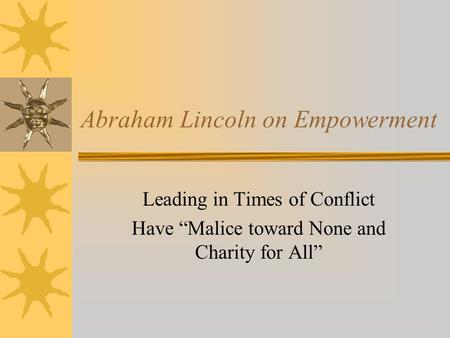"Abraham Lincoln on Empowerment Leading in Times of Conflict Have ""Malice toward None and Charity for All"""