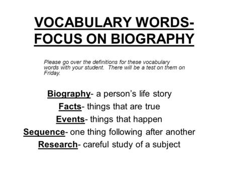 VOCABULARY WORDS- FOCUS ON BIOGRAPHY Biography- a person's life story Facts- things that are true Events- things that happen Sequence- one thing following.