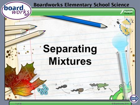 1 of 10 © Boardworks 2014 Separating Mixtures. 2 of 10 © Boardworks 2014 A mixture is two or more substances mixed together. Solid substances that are.