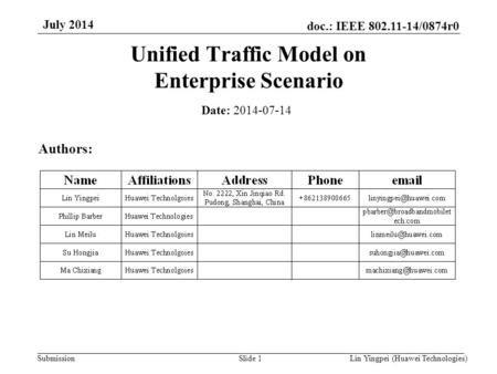 Lin Yingpei (Huawei Technologies) doc.: IEEE 802.11-14/0874r0 Submission July 2014 Slide 1 Unified Traffic Model on Enterprise Scenario Date: 2014-07-14.
