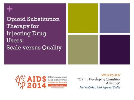"+ Opioid Substitution Therapy for Injecting Drug Users: Scale versus Quality WORKSHOP ""OST in Developing Countries: A Primer"" Atul Ambekar, Alok Agrawal."